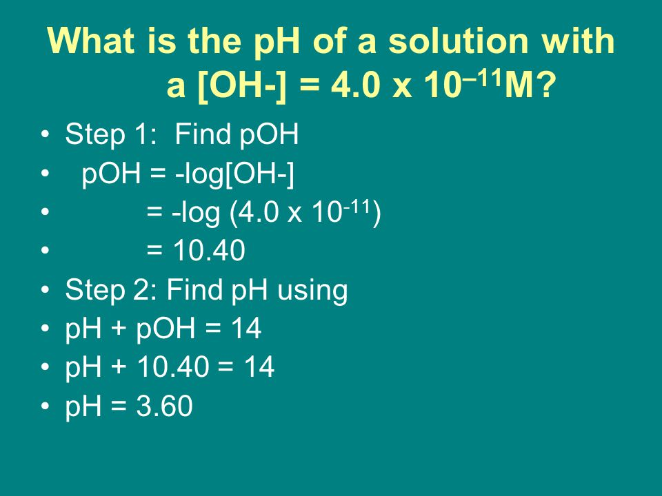 What is the pH of a solution with a [OH-] = 4.0 x 10–11M